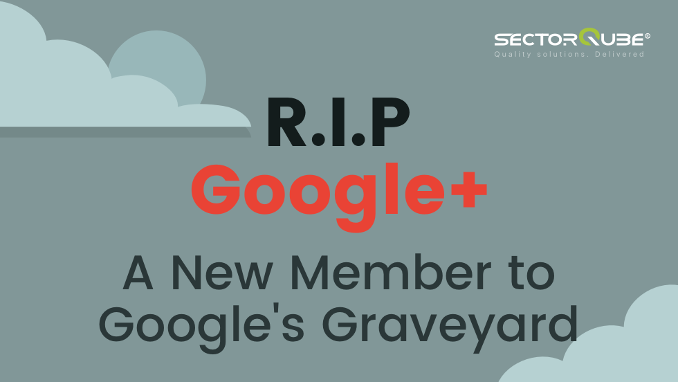 RIP Google+, A New Member to Google's Graveyard