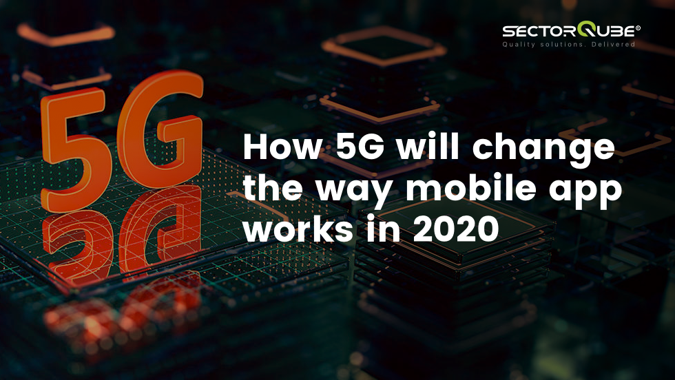 How 5G will change the way mobile app works in 2020