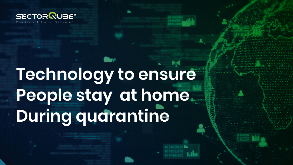 Technology to ensure People stay at home During quarantine